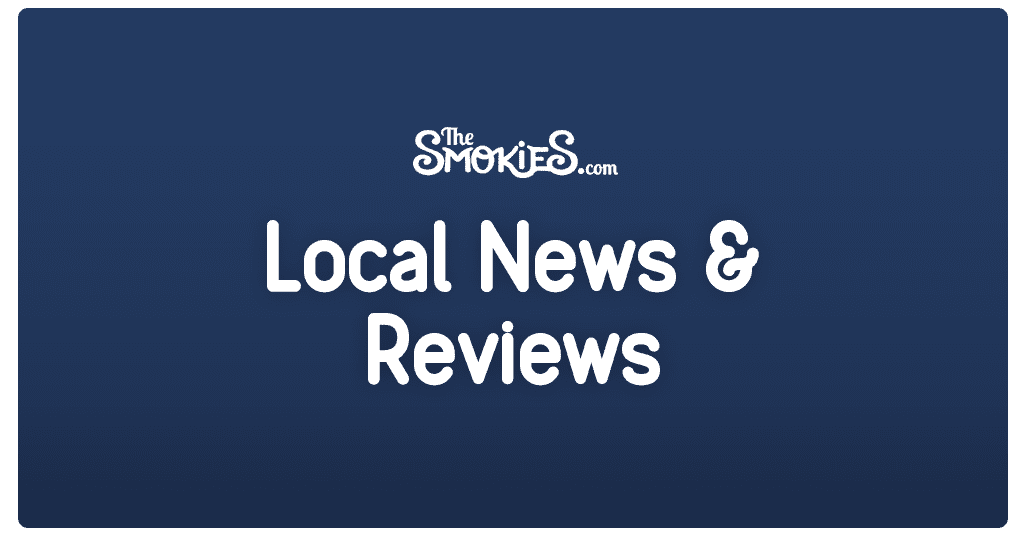Local News and Reviews Gatlinburg, Pigeon Forge and Sevierville